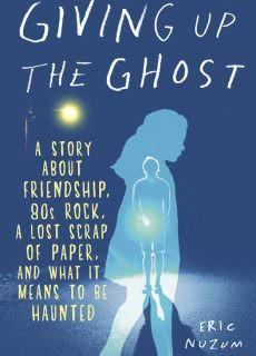 Giving Up the Ghost A Story About Friendship, 80s Rock, a Lost Scrap of Paper, and What It Means to Be Haunted