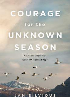 Courage for the Unknown Season Navigating What's Next with Confidence and Hope