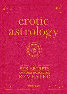 Erotic Astrology The Sex Secrets of Your Horoscope Revealed