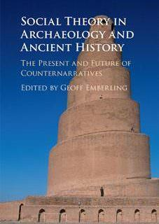 Social Theory in Archaeology and Ancient History The Present and Future of Counternarratives