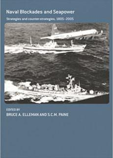 Naval Blockades and Seapower Strategies and Counter-Strategies, 1805-2005
